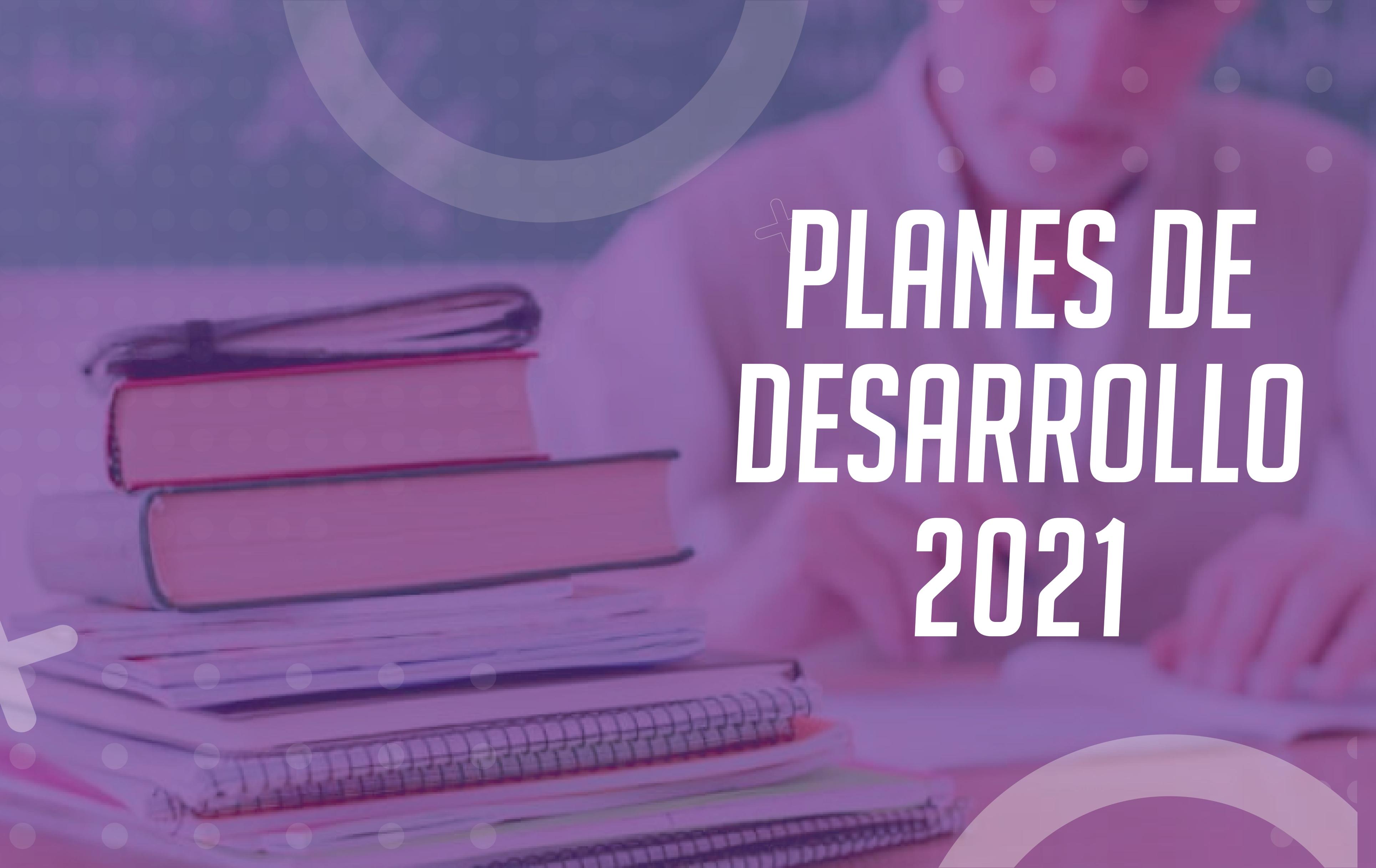 PLANES DE DESARROLLO 2021