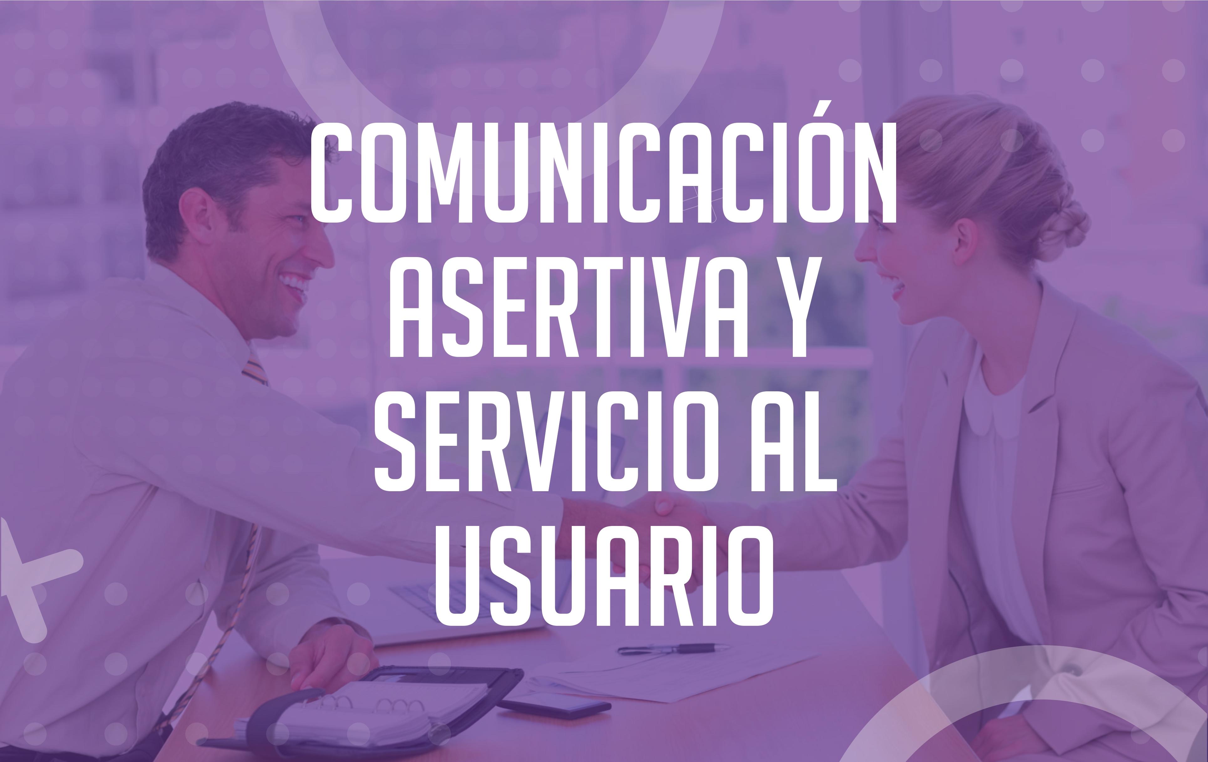 Comunicación asertiva y servicio al usuario